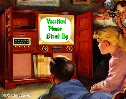 On Vacation! Please Stand By